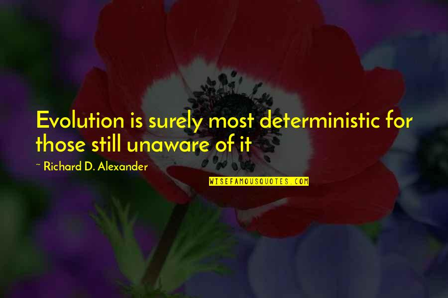 Deterministic Quotes By Richard D. Alexander: Evolution is surely most deterministic for those still