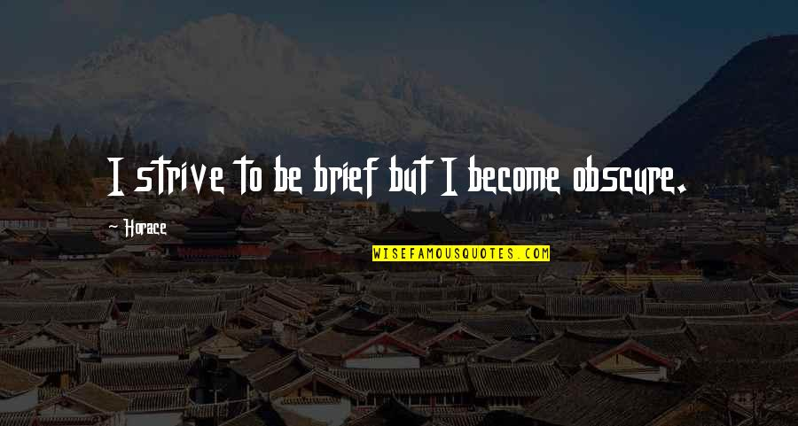 Deterret Quotes By Horace: I strive to be brief but I become