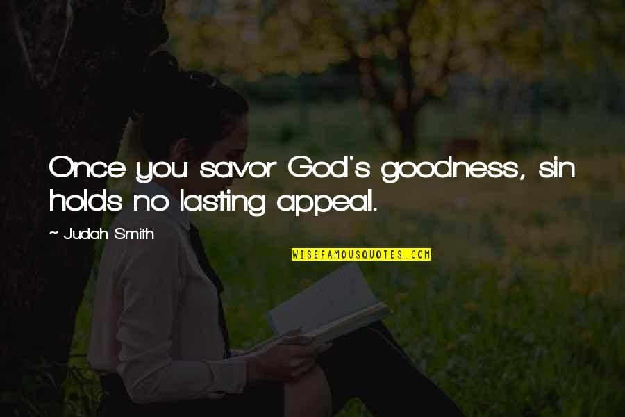 Deterret Quotes By Judah Smith: Once you savor God's goodness, sin holds no