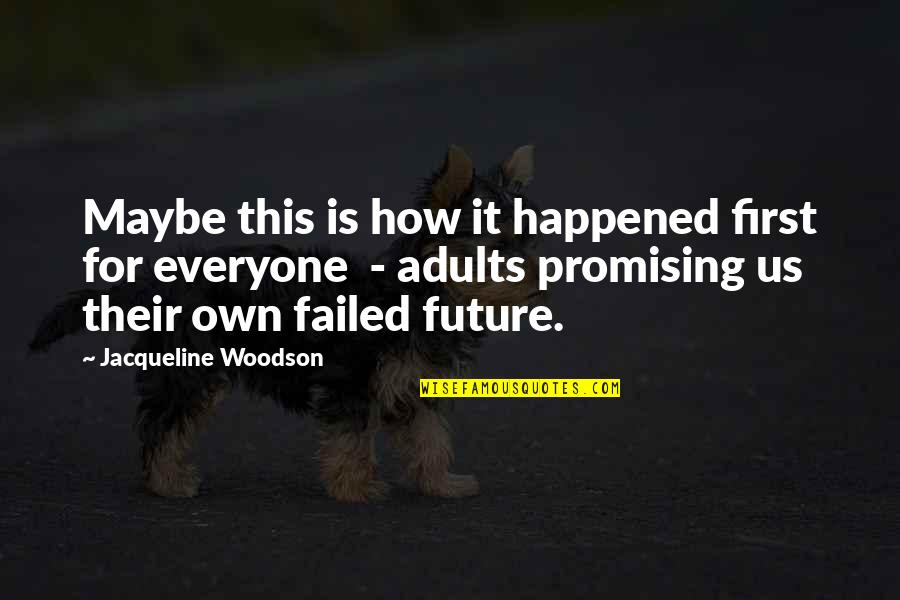 Deterritorialize Quotes By Jacqueline Woodson: Maybe this is how it happened first for