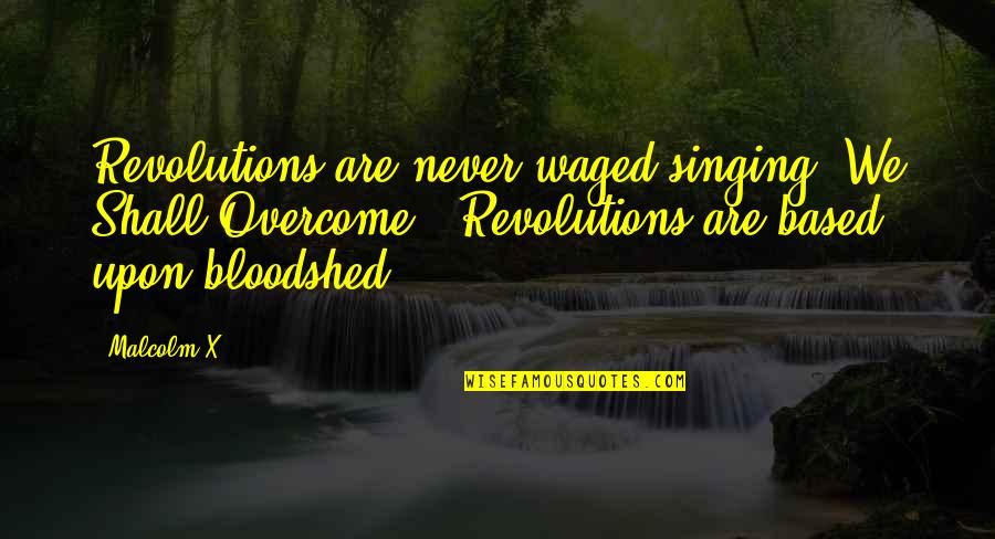 """Deterritorialize Quotes By Malcolm X: Revolutions are never waged singing """"We Shall Overcome."""""""