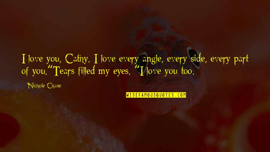 Deterritorialize Quotes By Nichole Chase: I love you, Cathy. I love every angle,