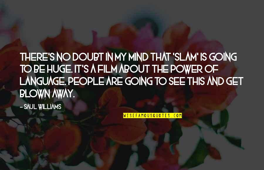 Deterritorialize Quotes By Saul Williams: There's no doubt in my mind that 'Slam'
