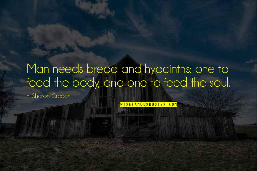 Deterritorialize Quotes By Sharon Creech: Man needs bread and hyacinths: one to feed