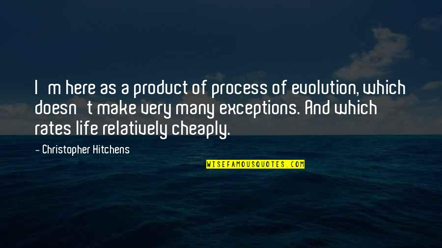 Detoxing Your Life Quotes By Christopher Hitchens: I'm here as a product of process of