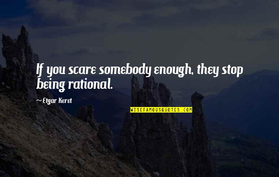 Detoxing Your Life Quotes By Etgar Keret: If you scare somebody enough, they stop being
