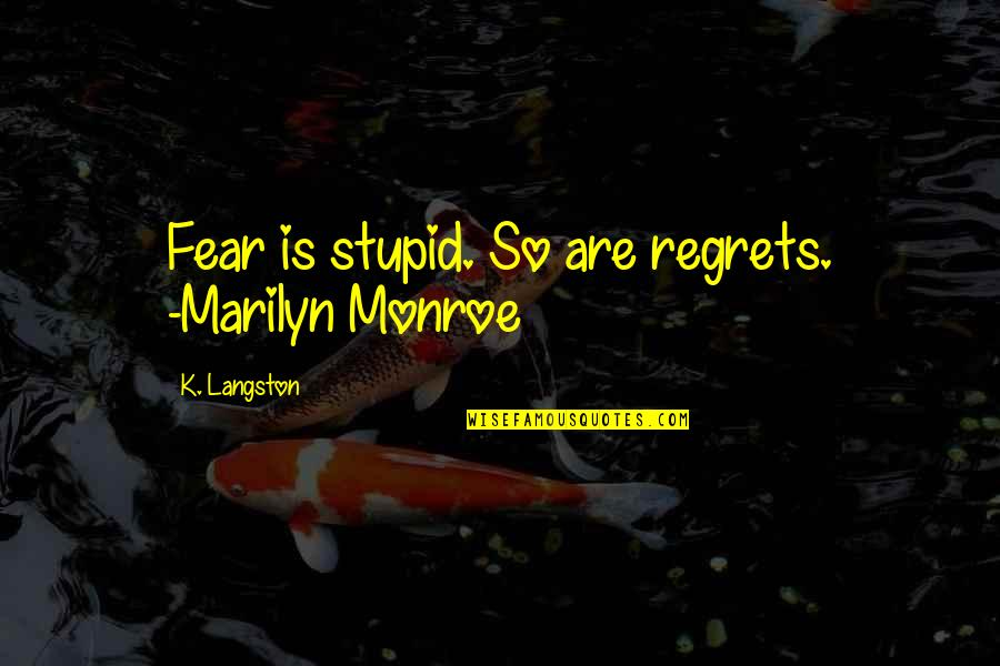 Detoxing Your Life Quotes By K. Langston: Fear is stupid. So are regrets. -Marilyn Monroe