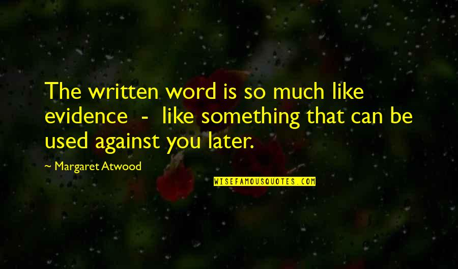 Detoxing Your Life Quotes By Margaret Atwood: The written word is so much like evidence