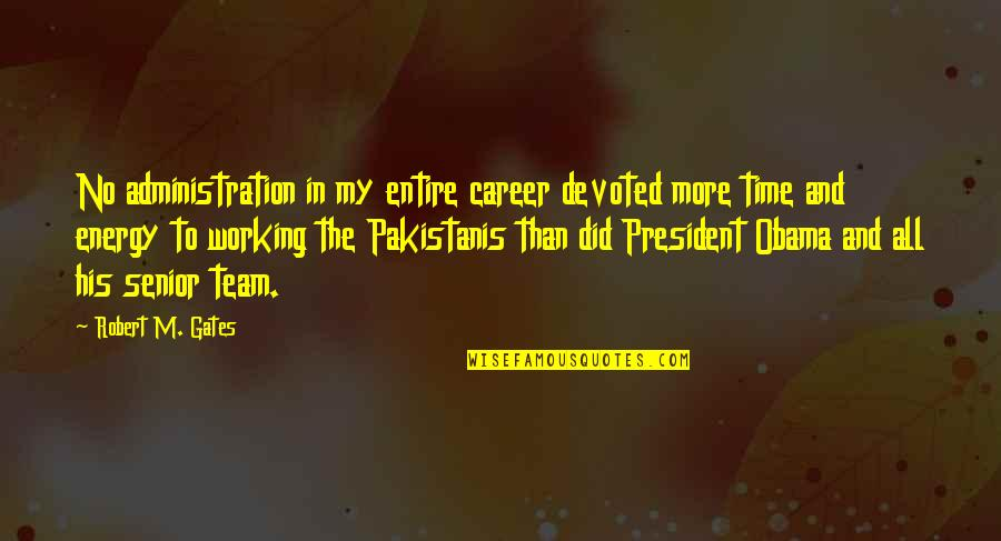 Detoxing Your Life Quotes By Robert M. Gates: No administration in my entire career devoted more