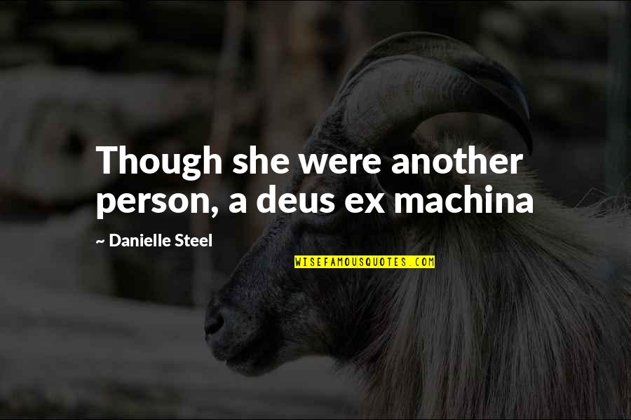 Deus Ex Machina Quotes By Danielle Steel: Though she were another person, a deus ex