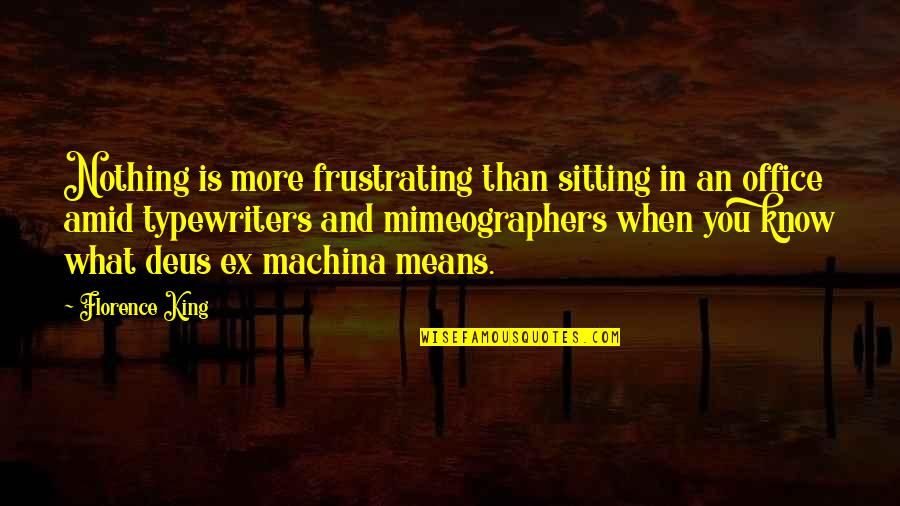 Deus Ex Machina Quotes By Florence King: Nothing is more frustrating than sitting in an