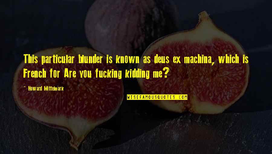 Deus Ex Machina Quotes By Howard Mittelmark: This particular blunder is known as deus ex