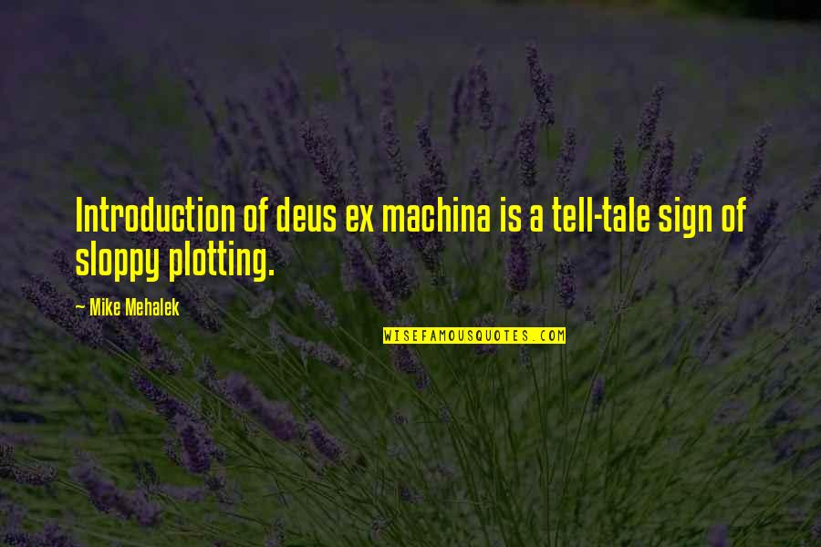 Deus Ex Machina Quotes By Mike Mehalek: Introduction of deus ex machina is a tell-tale