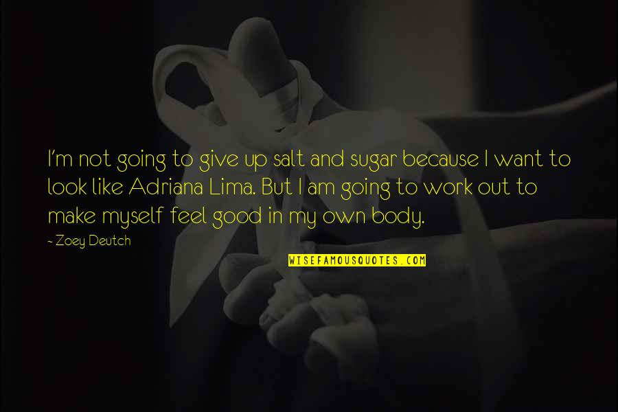 Deutch Quotes By Zoey Deutch: I'm not going to give up salt and
