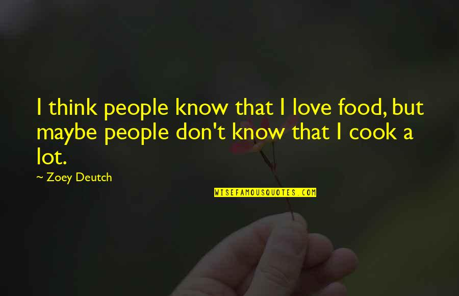 Deutch Quotes By Zoey Deutch: I think people know that I love food,
