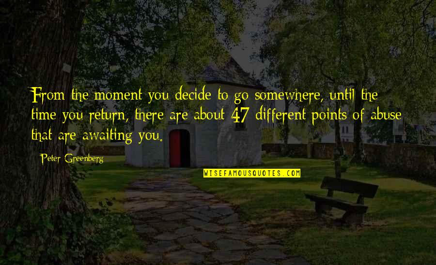 Devega Quotes By Peter Greenberg: From the moment you decide to go somewhere,