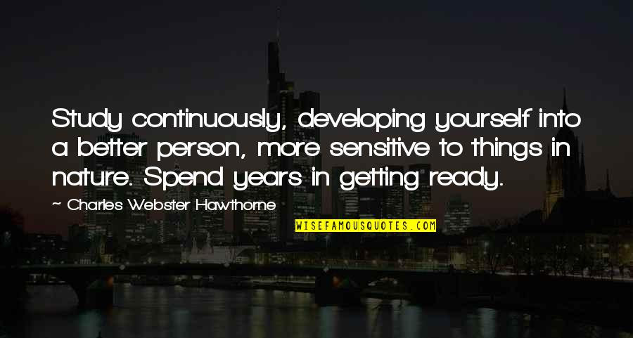 Developing As A Person Quotes By Charles Webster Hawthorne: Study continuously, developing yourself into a better person,