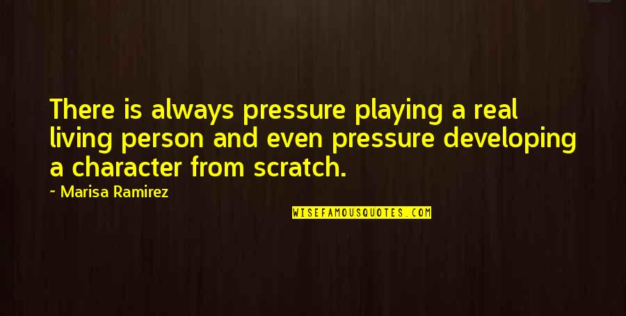 Developing As A Person Quotes By Marisa Ramirez: There is always pressure playing a real living
