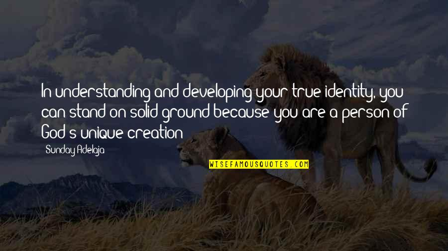 Developing As A Person Quotes By Sunday Adelaja: In understanding and developing your true identity, you