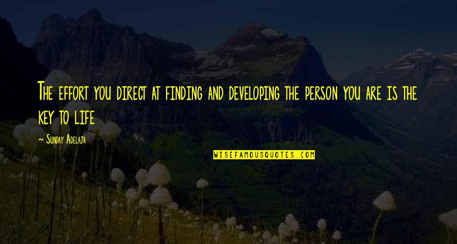 Developing As A Person Quotes By Sunday Adelaja: The effort you direct at finding and developing