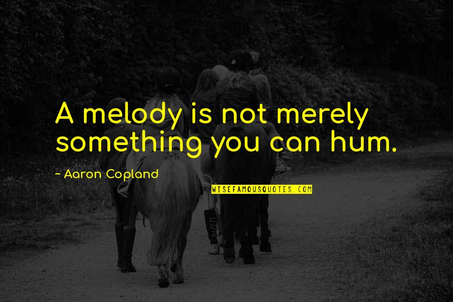 Developing Good Habits Quotes By Aaron Copland: A melody is not merely something you can