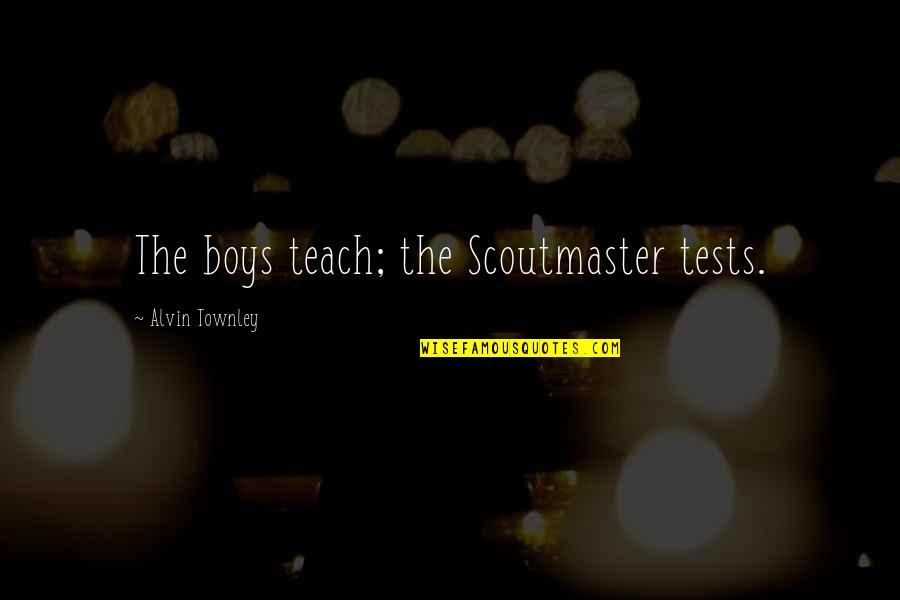 Developing Good Habits Quotes By Alvin Townley: The boys teach; the Scoutmaster tests.