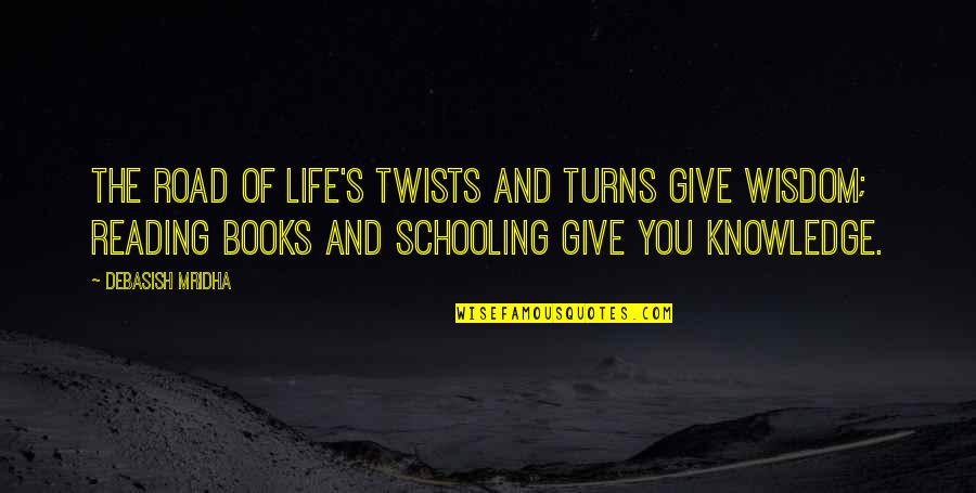Developing Good Habits Quotes By Debasish Mridha: The road of life's twists and turns give