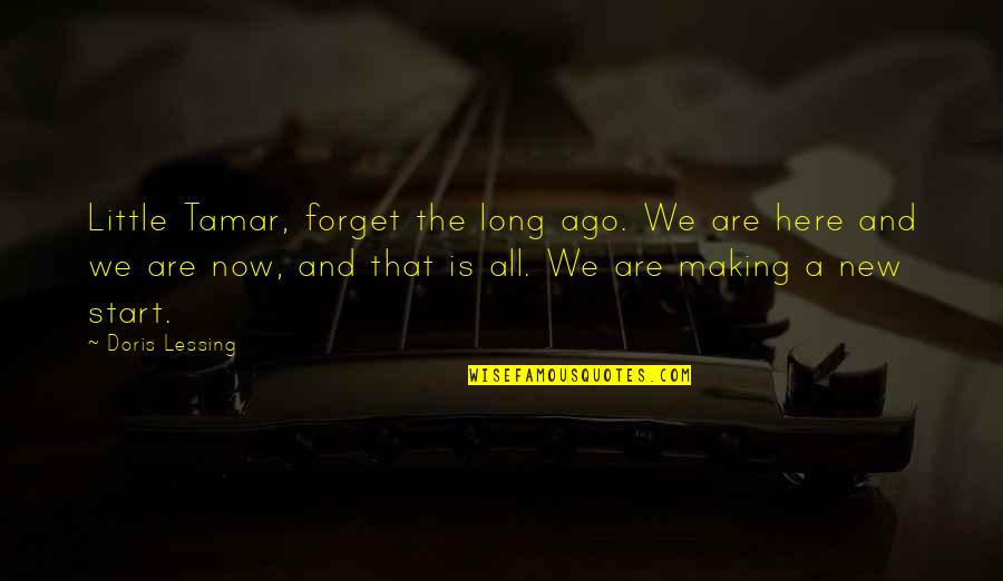 Developing Good Habits Quotes By Doris Lessing: Little Tamar, forget the long ago. We are