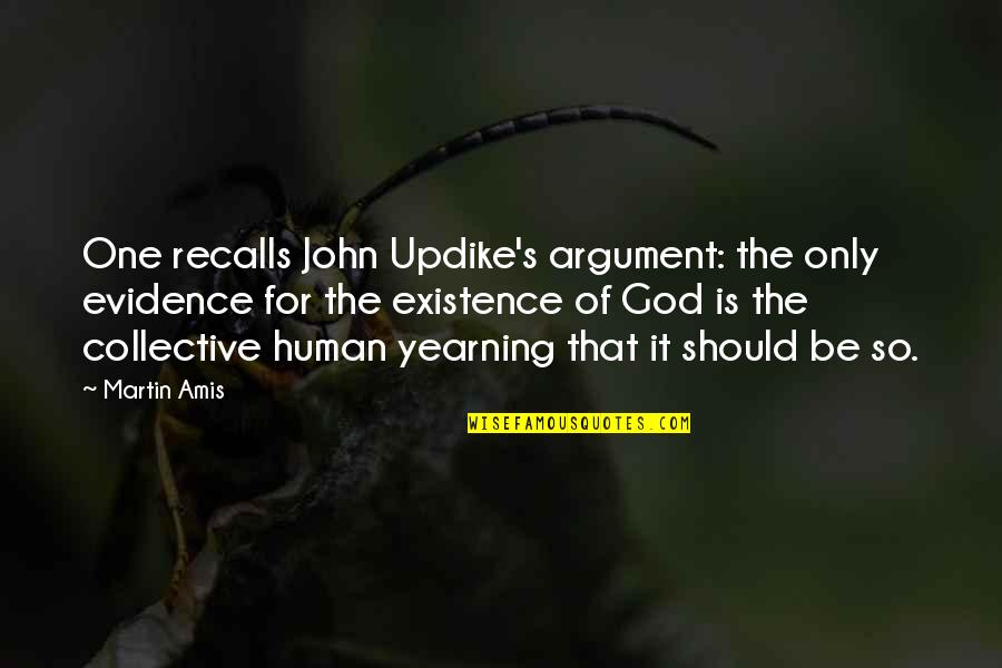 Developing Good Habits Quotes By Martin Amis: One recalls John Updike's argument: the only evidence