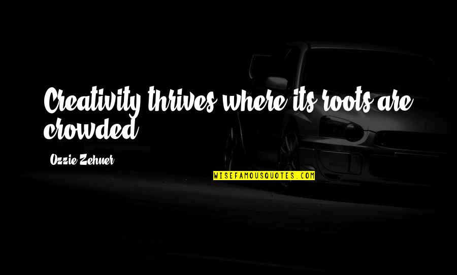 Developing Good Habits Quotes By Ozzie Zehner: Creativity thrives where its roots are crowded.