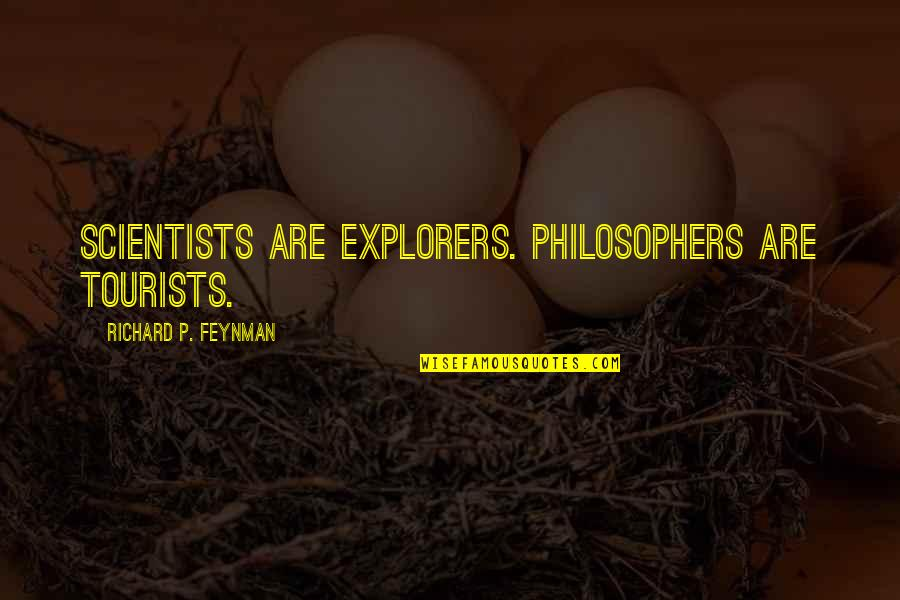 Developing Good Habits Quotes By Richard P. Feynman: Scientists are explorers. Philosophers are tourists.