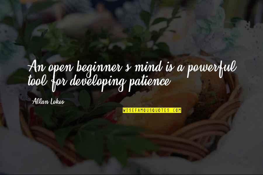 Developing Mind Quotes By Allan Lokos: An open beginner's mind is a powerful tool