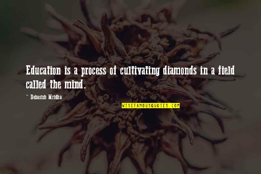Developing Mind Quotes By Debasish Mridha: Education is a process of cultivating diamonds in