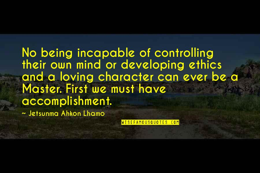 Developing Mind Quotes By Jetsunma Ahkon Lhamo: No being incapable of controlling their own mind