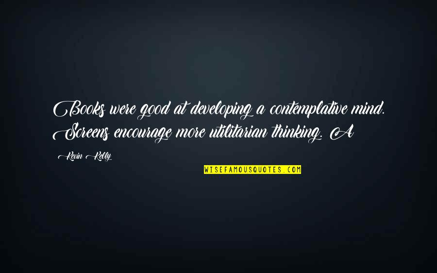 Developing Mind Quotes By Kevin Kelly: Books were good at developing a contemplative mind.