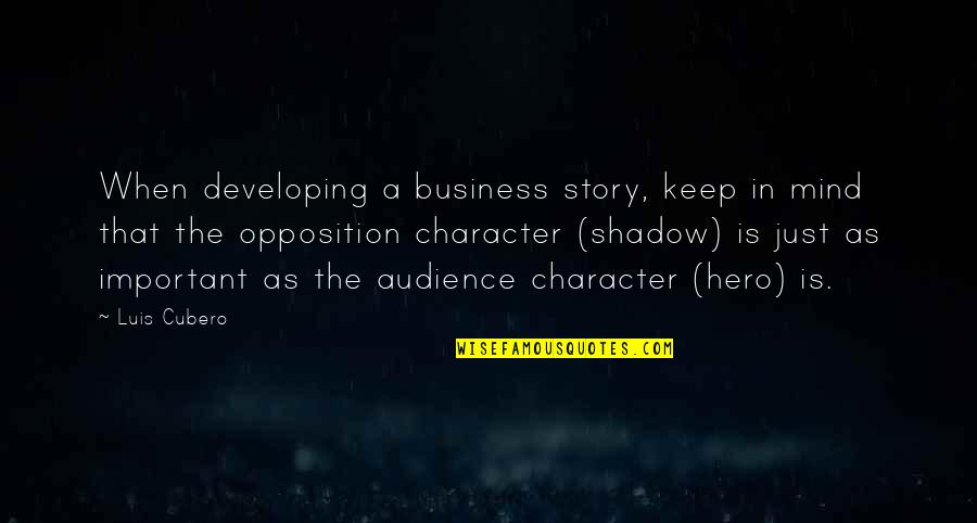 Developing Mind Quotes By Luis Cubero: When developing a business story, keep in mind