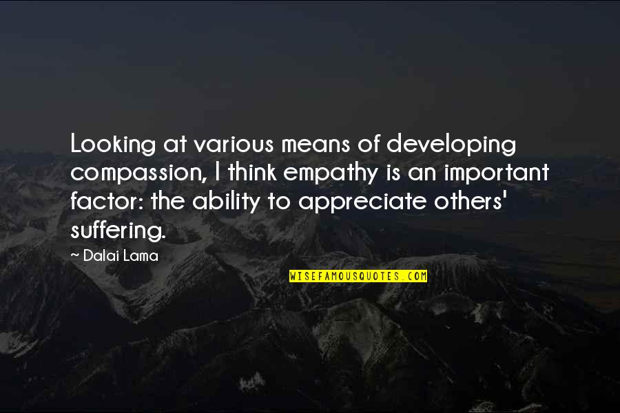 Developing Others Quotes By Dalai Lama: Looking at various means of developing compassion, I