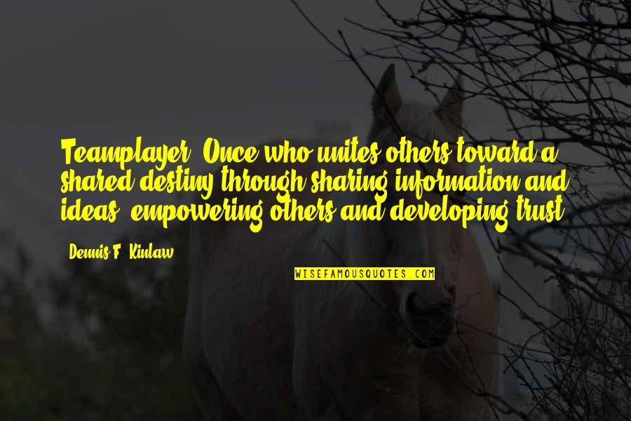 Developing Others Quotes By Dennis F. Kinlaw: Teamplayer: Once who unites others toward a shared