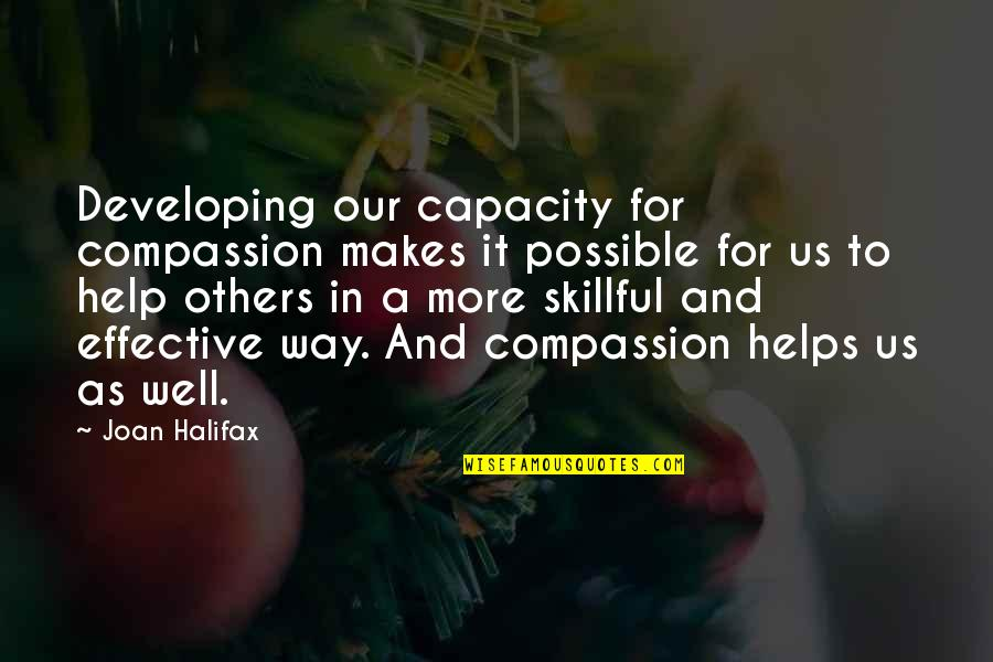 Developing Others Quotes By Joan Halifax: Developing our capacity for compassion makes it possible
