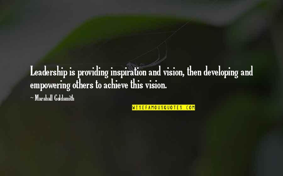 Developing Others Quotes By Marshall Goldsmith: Leadership is providing inspiration and vision, then developing