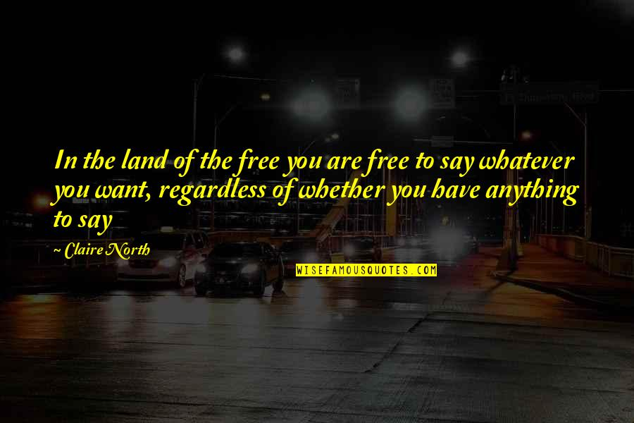 Developing Relationships Quotes By Claire North: In the land of the free you are