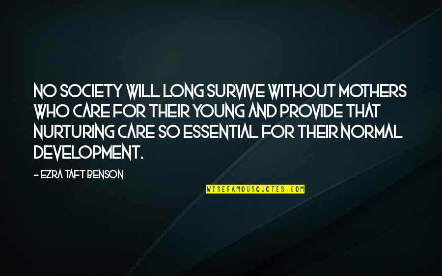 Development Of Society Quotes By Ezra Taft Benson: No society will long survive without mothers who