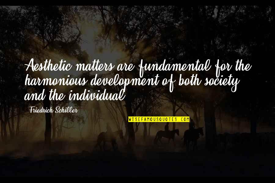 Development Of Society Quotes By Friedrich Schiller: Aesthetic matters are fundamental for the harmonious development