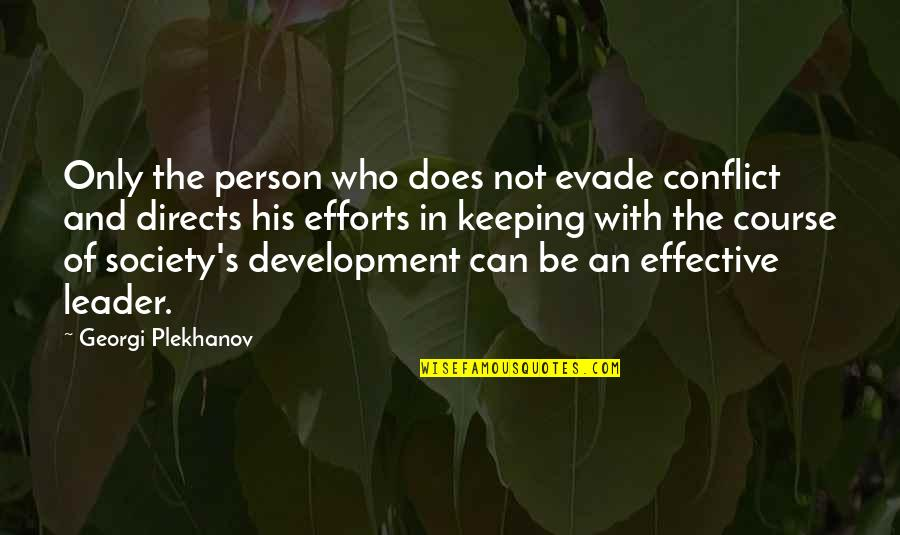 Development Of Society Quotes By Georgi Plekhanov: Only the person who does not evade conflict