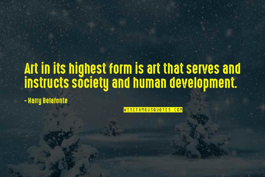 Development Of Society Quotes By Harry Belafonte: Art in its highest form is art that