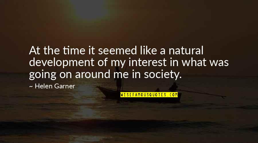 Development Of Society Quotes By Helen Garner: At the time it seemed like a natural