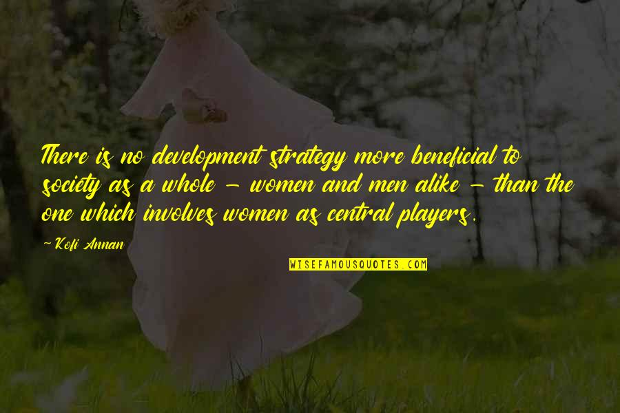 Development Of Society Quotes By Kofi Annan: There is no development strategy more beneficial to
