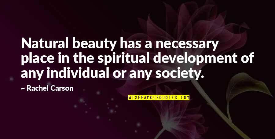 Development Of Society Quotes By Rachel Carson: Natural beauty has a necessary place in the