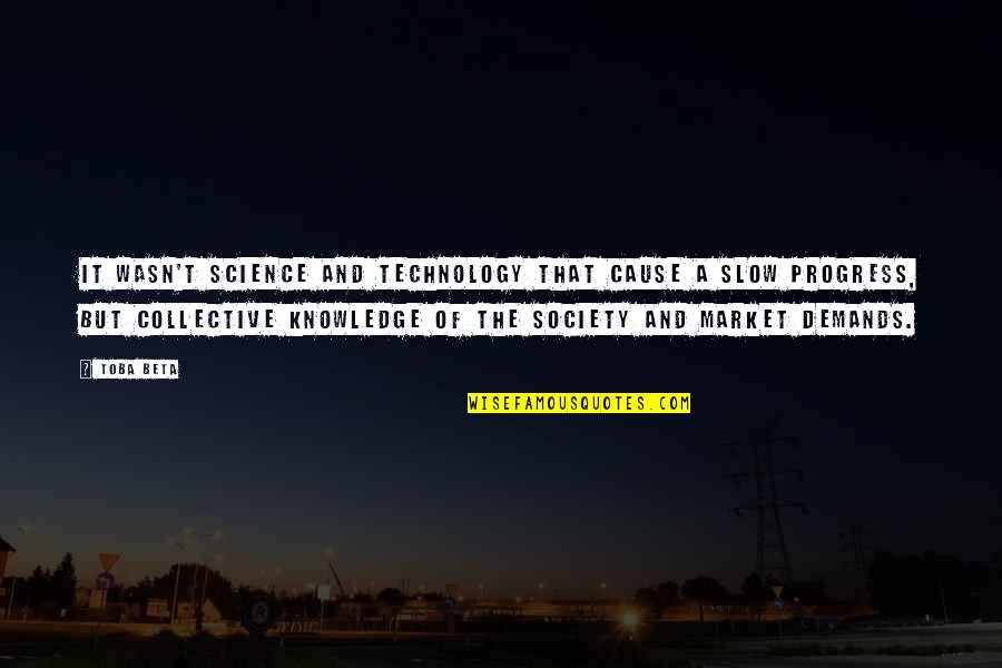 Development Of Society Quotes By Toba Beta: It wasn't science and technology that cause a