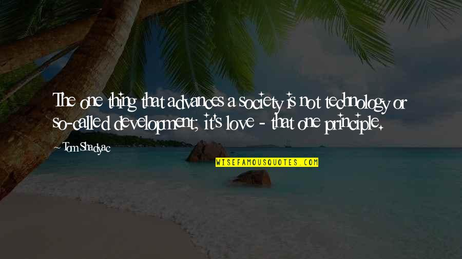 Development Of Society Quotes By Tom Shadyac: The one thing that advances a society is